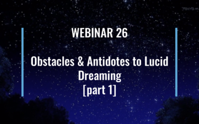 Webinar 26: Obstacles and Antidotes to Lucid Dreaming [part 1]