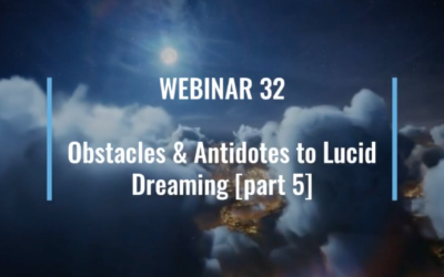 Webinar 32 | Obstacles & Antidotes to Lucid Dreaming [part 5]