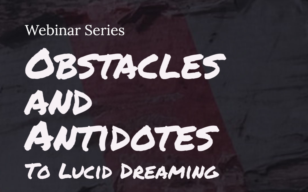 Episode 34 | Obstacles and Antidotes to Lucid Dreaming [part 6] – Finale