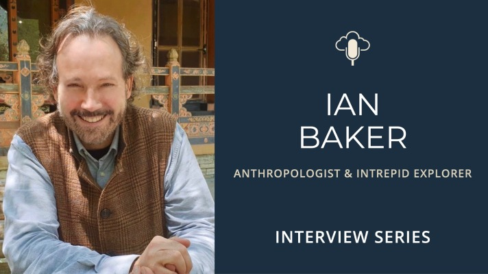 """The Mysterious World Of The """"Hidden Lands"""" with Ian Baker"""